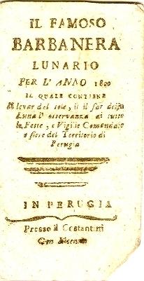 Il famoso Barbanera : lunario per l'anno 1800 il quale contiene il levar del sole, il il [!] far della luna l'osservanza di tutte le feste, e vigilie comandate e fiere del territorio di Perugia