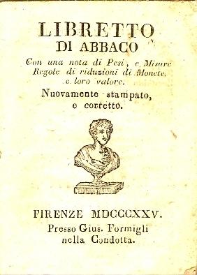 Libretto di abbaco : con una nota di pesi e misure, regole di riduzioni di monete e loro valore