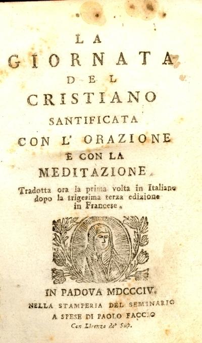 Giornata del cristiano santificata con l'orazione e con la meditazione tradotta ora la prima volta in italiano dopo la trigesima terza edizione in francese