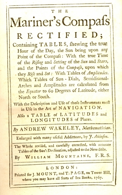 The mariner's compass rectified ì; containing tables, shewing the true hour of the day, ... By Andrew Wakeley, ... Enlarged with many useful addittons, by J. Atkinson. The whole revised, and carefully corrected, with accurate tables ... By William Mountaine, F.R.S