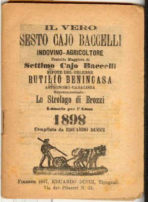 Il vero Sesto Cajo Baccelli indovino-agricoltore fratello maggiore di Settimo Cajo Baccelli nipote del celebre Rutilio Benincasa astronomo-cabalista soprannominato lo Strolago di Brozzi : lunario per l'anno ...