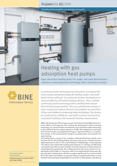 Heating with gas adsorption heat pumps. A gas adsorption heating device for single- and multi-family homes combines condensing boiler technology with a heat pump module.