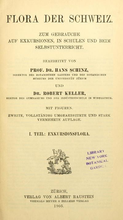 Flora der Schweiz : zum Gebrauche auf Exkursionen, in Schulen und beim Selbstunterricht / bearb. von Hans Schinz und Robert Keller.