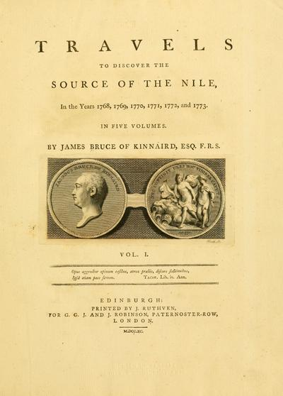 Travels to discover the source of the Nile, in the years 1768, 1769, 1770, 1771, 1772, and 1773. In five volumes. By James Bruce of Kinnaird, Esq. F. R. S.