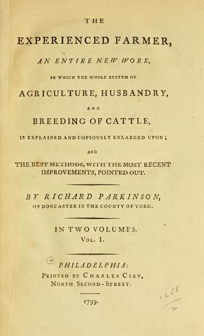 The experienced farmer : an entire new work, in which the whole system of agriculture, husbandry, and breeding of cattle, is explained and copiously enlarged upon; and the best methods with the most recent improvements pointed out /
