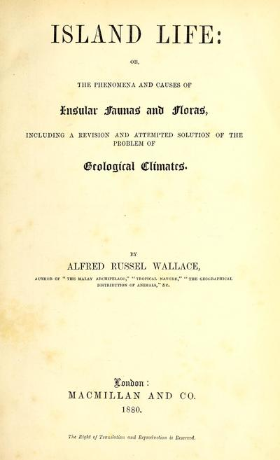Island life, or, the phenomena and causes of insular faunas and floras : including a revision and attempted solution of the problem of geological climates /