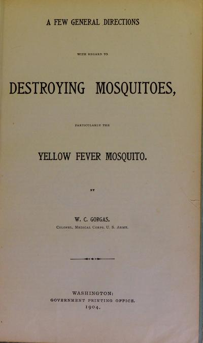 A few general directions with regard to destroying mosquitoes, particularly the yellow fever mosquito /