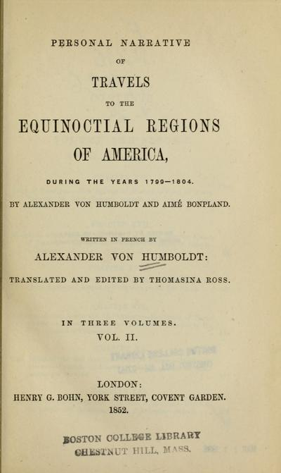 Personal narrative of travels to the equinoctial regions of America, during the year 1799-1804.