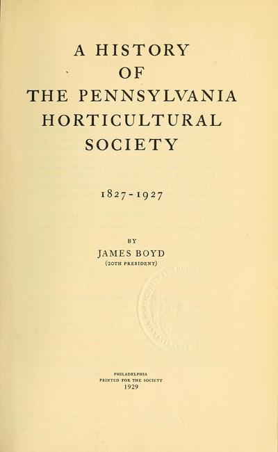 A history of the Pennsylvania Horticultural Society, 1827-1927 /