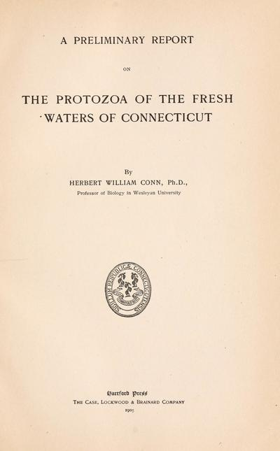 A preliminary report on the Protozoa of the fresh waters of Connecticut, by Herbert William Conn.