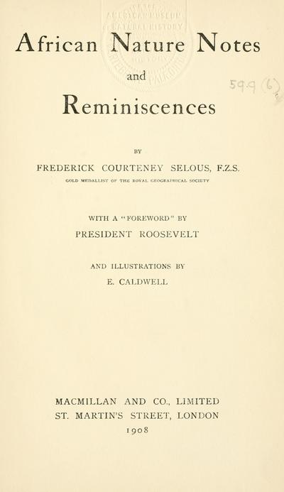 African nature notes and reminiscences / by Frederick Courteney Selous ; with a Foreword by President Roosevelt and illustrations by E. Caldwell.