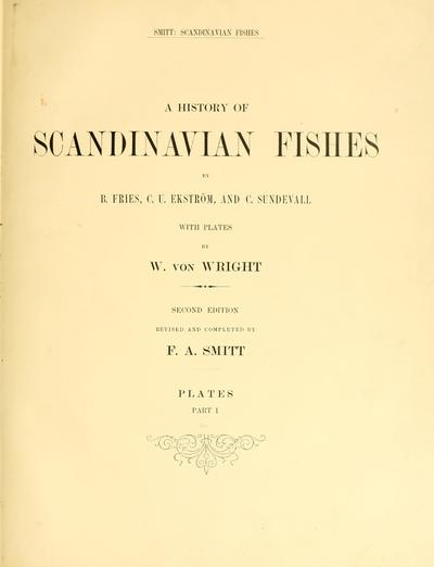 A history of Scandinavian fishes / by B. Fries, C. U. Ekström and C. Sundevall ; with coloured plates by W. von Wright and text illustrations.