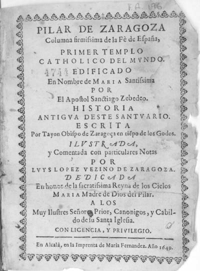 Pilar de Zaragoza... : Historia antigua deste santuario escrita por Tayon, obispo de Zaragoça en ti¯epo de los godos