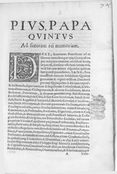 Pius, Papa Quintus ad futuram rei memoriam : decet, romanum pontificem ad ea libenter intendere, per que, gratie ab eo pro tempore emanatae, no¯ solum suum, ut par est, fortia¯tur effectum: verum etia¯ ...