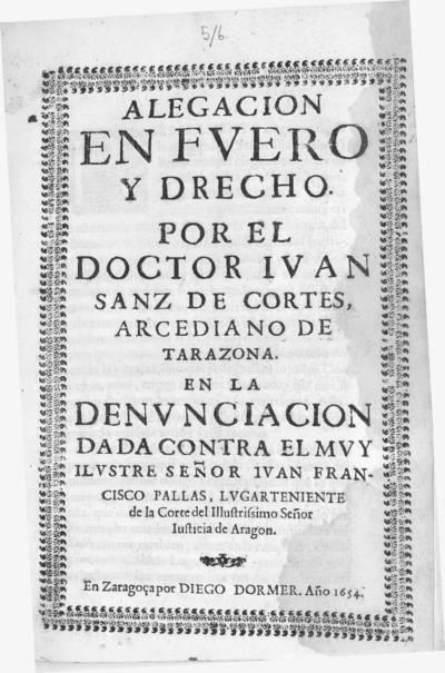 Alegación en fuero y drecho [sic] por el Doctor Ivan Sanz de Cortes, Arcediano de Tarazona en la denunciacion dada contra el muy ilustre señor Ivan Francisco Pallas ...