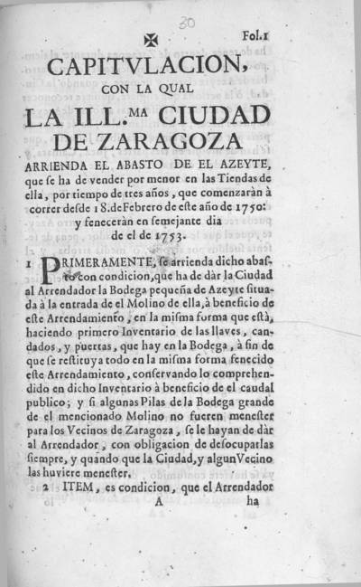 Capitulacion, con la qual la Ill.ma ciudad de Zaragoza arrienda el abasto de el azeyte, que se ha de vender por menor en las tiendas de ella, por tiempo de tres años, que comenzaràn à correr desde 18 de febrero de este año de 1750 y feneceràn en semejante dia de el de 1753