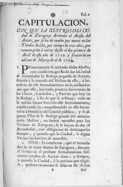 Capitulo con que la ... ciudad de Zaragoza arrienda el abasto del aceyte, que se ha de vender por menor en las tiendas de ella, por tiempo de tres años, que comenzaràn à correr desde el dia primero de abril de este año de 1759, y feneceràn en ultimo de marzo de el de 1762