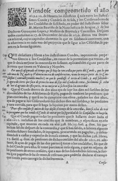 Aviendose comprometido el año 1619 a 10 de henero las difere¯cias q¯ avia entre los ilustrissimos Conde y Condesa de Ara¯da, y los conservadroes de los censalistas de su estado, en poder del ilustrissimo señor D. Martin Bautista de la Nuza Iusticia de Aragon, y de los Doctores Geronymo Lopez, y Mathias de Bayetola y Cavanillas. Despues todos conformes a 17 de deziembre del año de 1620 dieron una sentencia arbitral, cuyos capitulos alomenos lo que en substancia contienen, con la advertencia en cada uno del perjuycio que se sigue a los ce¯salistas, se ponen en la forma siguiente ...