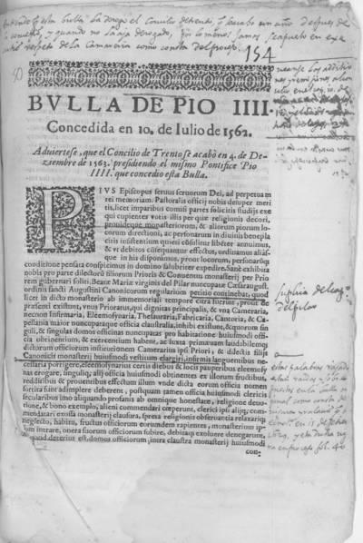 Bulla de Pio IIII. Concedida en 10 de Iulio de 1562. Adviertese, que el Concilio de Trento se acabò en 4 de Deziembre de 1563. presidiendo el mismo pontifice Pio IIII. que concedio esta Bulla.