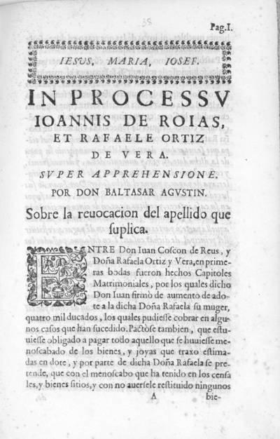 In processu Ioannis de Roias, et Rafaele Ortiz de Vera, super apprehensione por Don Baltasar Agustin : sobre la revocacion del apellido que suplica