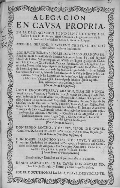 [Alegacion en causa propria en la denunciacion pendiente contra ... Pedro Ioseph Ordoñez, lugarteniente de la Corte del ... Iusticia de Aragon ... ante el ... tribunal de los ... señores D. Fr. Pablo Araguren ... nombrados y extractos en el presente año MDCXCIII ...]