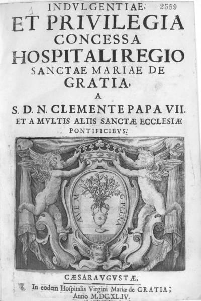 Indulgentiae et privilegia concessa Hospitali Regio Sanctae Mariae de Gratia, a S.D.N. Clemente Papa VII et a multis aliis Sanctae Ecclesiae Pontificibus