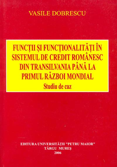Funcţii şi funcţionalităţi în sistemul de credit românesc din Transilvania până la Primul război mondial
