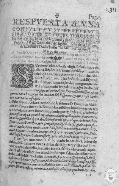 Respuesta a una consulta y su respuesta, firmada de dotores theologos, y iuristas, en que se da por legitima y canonica la eleccion de Priora del Real convento de Sigena, hecha de la persona de la señora doña Francisca Moliner, en 29 de Março de 1634 [Texto impreso]