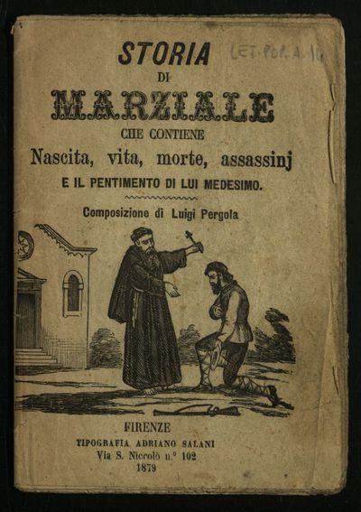 Storia di Marziale : che contiene nascita, vita, morte, assassini e il pentimento di lui medesimo
