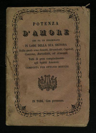 Potenza d'amore, composta per Baldassar Olimpo da Sasso ferrato in laude della sua cara Emilia. Nella quale vi sono sonetti, strambotti, capitoli, canzoni, e barcellette