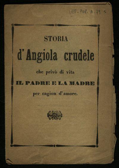 Storia d'Angiola crudele che privò di vita il padre e la madre per cagion d'amore