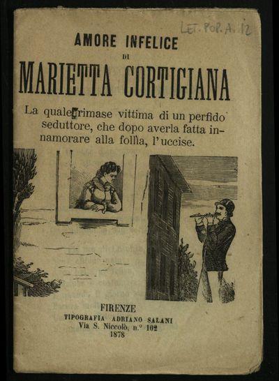 Amore infelice di Marietta cortigiana : la quale rimase vittima di un perfido seduttore, che dopo averla fatta innamorare alla follia, l'uccise
