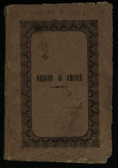 Ardor d'amore, ossia raccolta di serenate, epistole, sonetti, strofe ed altre piacevoli rime