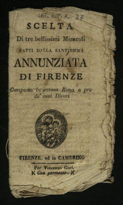 Scelta di tre bellissimi miracoli fatti dalla Santissima Annunziata di Firenze composta in ottava rima a pro de' suoi divoti