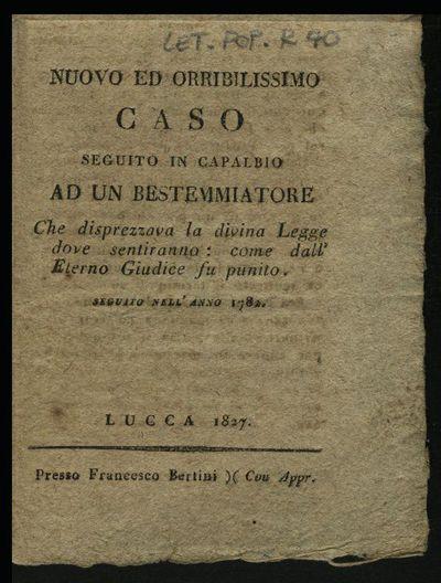 Nuovo ed orribilissimo caso seguito in Capalbio ad un bestemmiatore che disprezzava la divina legge ... Seguito nell'anno 1782