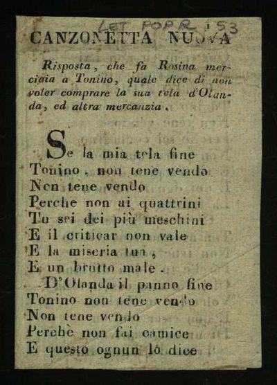 Canzonetta nuova. Risposta, che fa Rosina merciaia a Tonino, quale dice di non voler comprare la sua tela d' Olanda, ed altra mercanzia