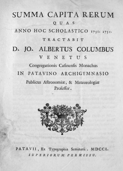 Summa capita rerum quas anno hoc scholastico 1750. 1751. tractabit D. Jo. Albertus Columbus venetus Congregationis Casinensis Monachus in Patavino Archigymnasio Publicus Astronomiae, & Meteorologiae Professor