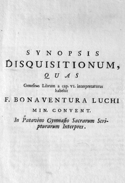 Synopsis disquisitionum, quas Geneseos Librum a cap. 6. interpretaturus habebit F. Bonaventura Luchi min. convent. In Patavino Gymnasio Sacrarum Scripturarum Interpres.