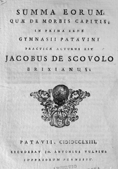 Summa eorum, quae de morbis capitis, in prima sede Gymnasii Patavini practicae acturus est Jacobus de Scovolo brixianus.