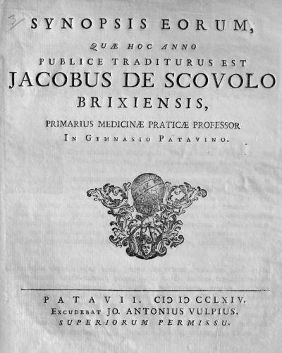 Synopsis eorum, quae hoc anno publice traditurus est Jacobus de Scovolo brixiensis, primarius medicinae praticae professor In Gymnasio Patavino.