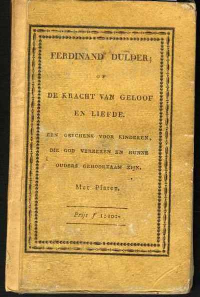 Ferdinand Dulder, of De kracht van geloof en liefde. Een geschenk voor kinderen, die God vereeren en hunne ouders gehoorzaam zijn