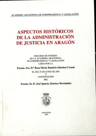 Aspectos históricos de la Administración de Justicia en Aragón : discurso de ingreso en la Academia Aragonesa de Jurisprudencia y Legislación