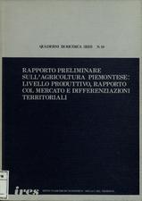 Rapporto preliminare sull'agricoltura piemontese : livello produttivo, rapporto col mercato e differenziazioni territoriali