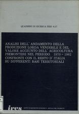 Analisi dell'andamento della produzione lorda vendibile e del valore aggiunto dell'agricoltura piemontese nel periodo 1970-1982 : confronti con il resto d'Italia su differenti basi territoriali