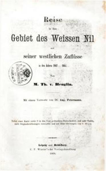 Reise in das Gebiet des Weissen Nil und seiner westlichen Zuflüsse in den Jahren 1862-1864; von Th. v. Heuglin