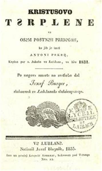Kristusovo tęrpljenje vę osęm postnęh pridęgah, kę jih je imel Antoni Pękęc, kaplan pęr s. Jakobę vę Ljubljance, vę létę 1831