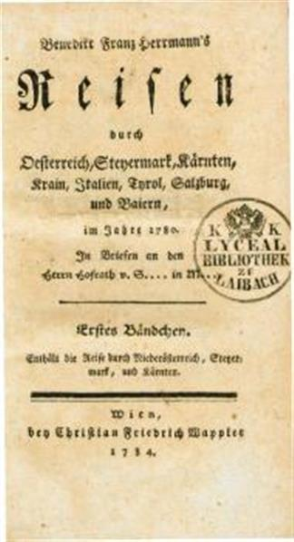 Benedikt Franz Hermann's Reisen durch Oesterreich, Steyermark, Kärnten, Krain, Italien, Tyrol, Salzburg, und Baiern, im Jahre 1780; in Briefen an den Herrn Hofrath v. S.... in M