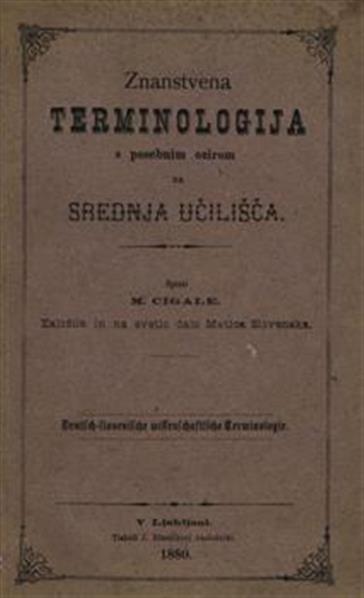 Znanstvena terminologija s posebnim ozirom na srednja učilišča; Deutsch-slovenische wissenschaftliche Terminologie