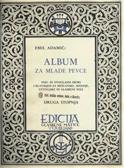 Album za mlade pevce; druga stopnja; eno- in dvoglasni zbori s klavirjem za meščanske, srednje, učiteljske in glasbene šole
