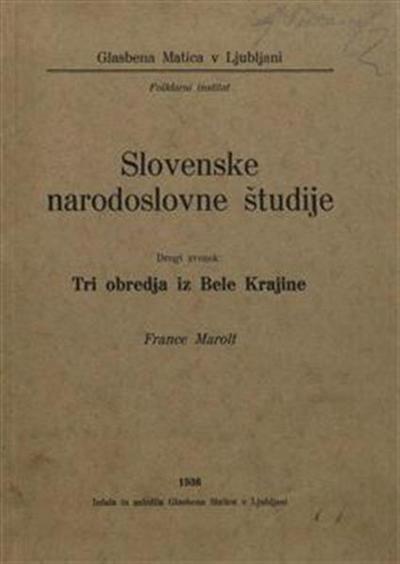 Slovenske narodoslovne študije. Zv. 2, Tri obredja iz Bele Krajine